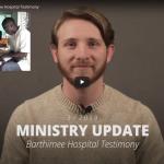 Ministry Update Barthimee Hospital Testimony